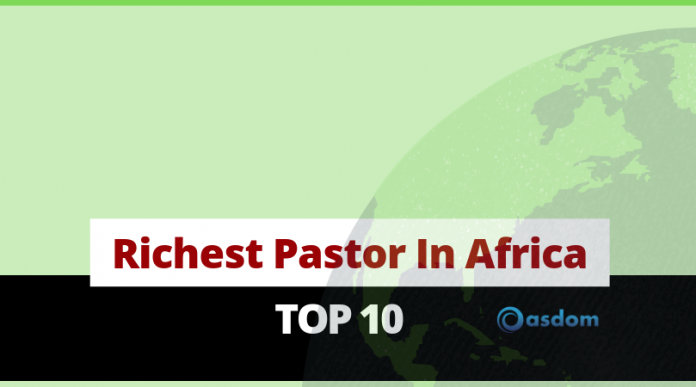 The richest pastor in Africa today