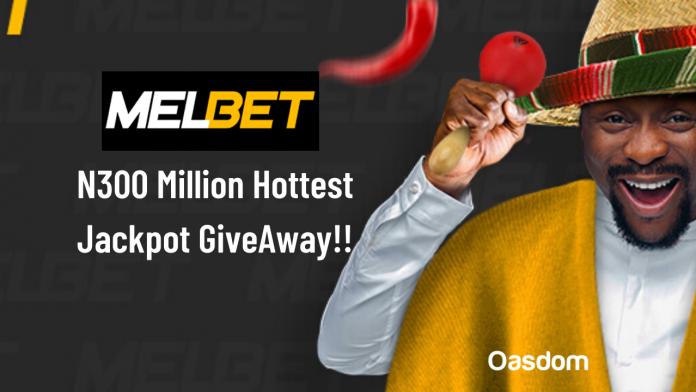 Grab Melbet N300 Million Hottest Jackpot GiveAway